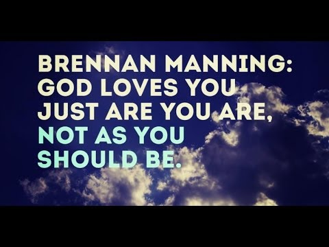 Brennan Manning: God loves you just as you are, not as you should be
