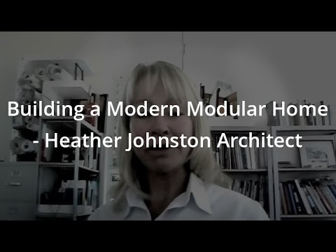 Building a Modern Modular Home - Heather Johnston Architect