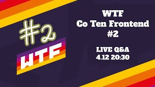 WTF: Co Ten Frontend #2. LIVE Q&A