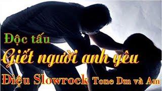 Độc tấu bài hát Giết người anh yêu Tone Dm và Am Điệu Slowrock