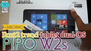 [Cuma 1,3 jutaan] Unboxing PIPO W2s - Ikut-ikutan Trend Tablet Dual-OS Murah Berlayar Meriah
