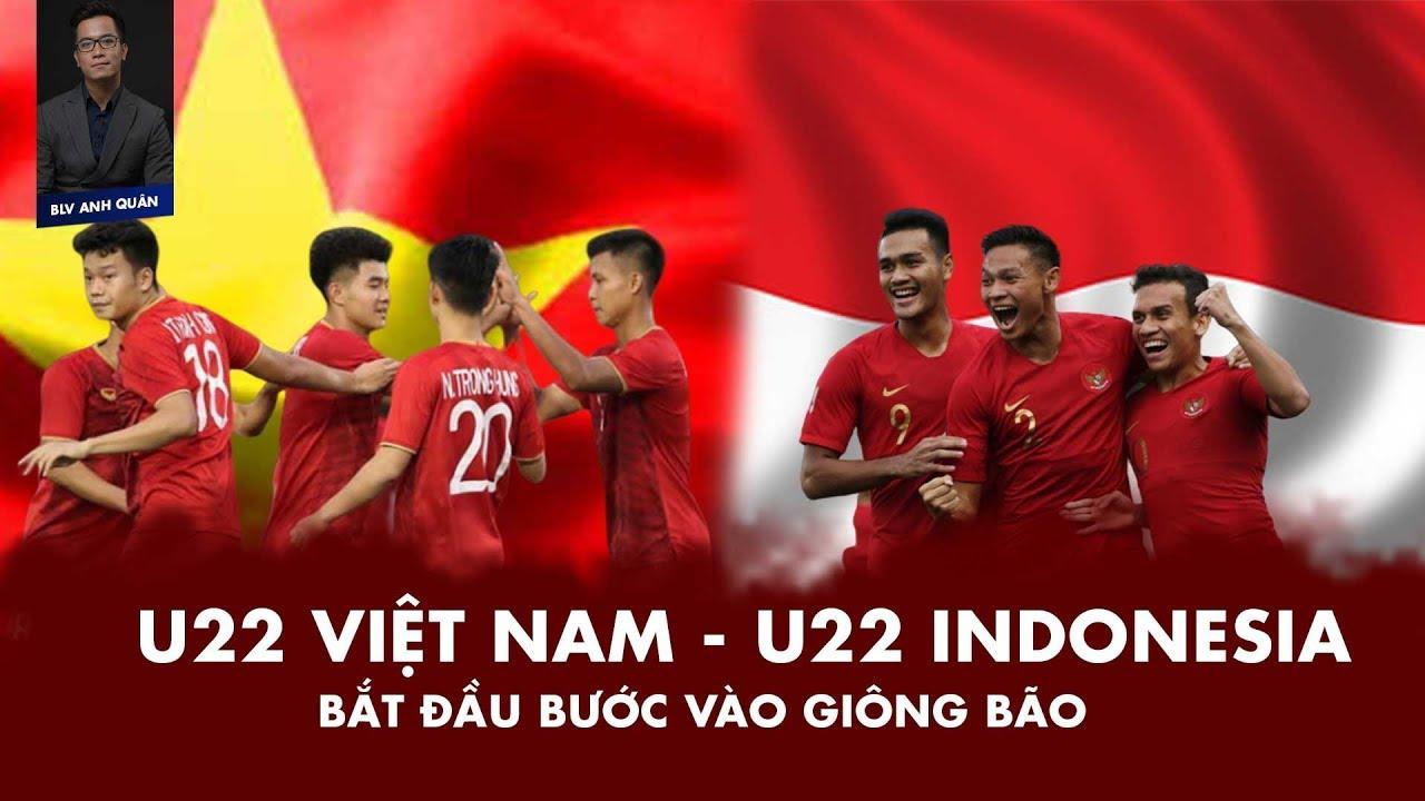 U22 VIỆT NAM - U22 INDONESIA: BẮT ĐẦU BƯỚC VÀO GIÔNG BÃO