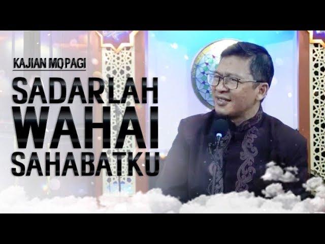 SADARLAH WAHAI SAHABATKU - Kajian Mqpagi