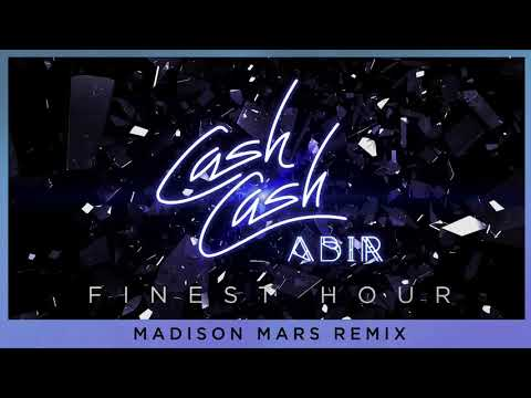 Cash Cash - Finest Hour (feat. Abir) [Madison Mars Remix]