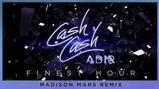 cash cash finest hour feat abir madison mars remix
