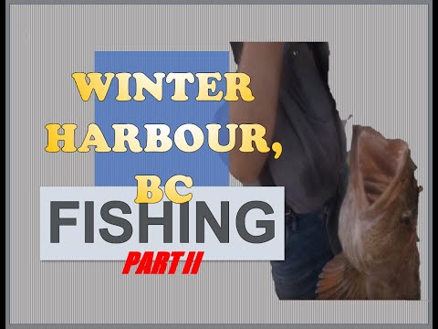 FISHING WINTER HARBOUR BC PART II