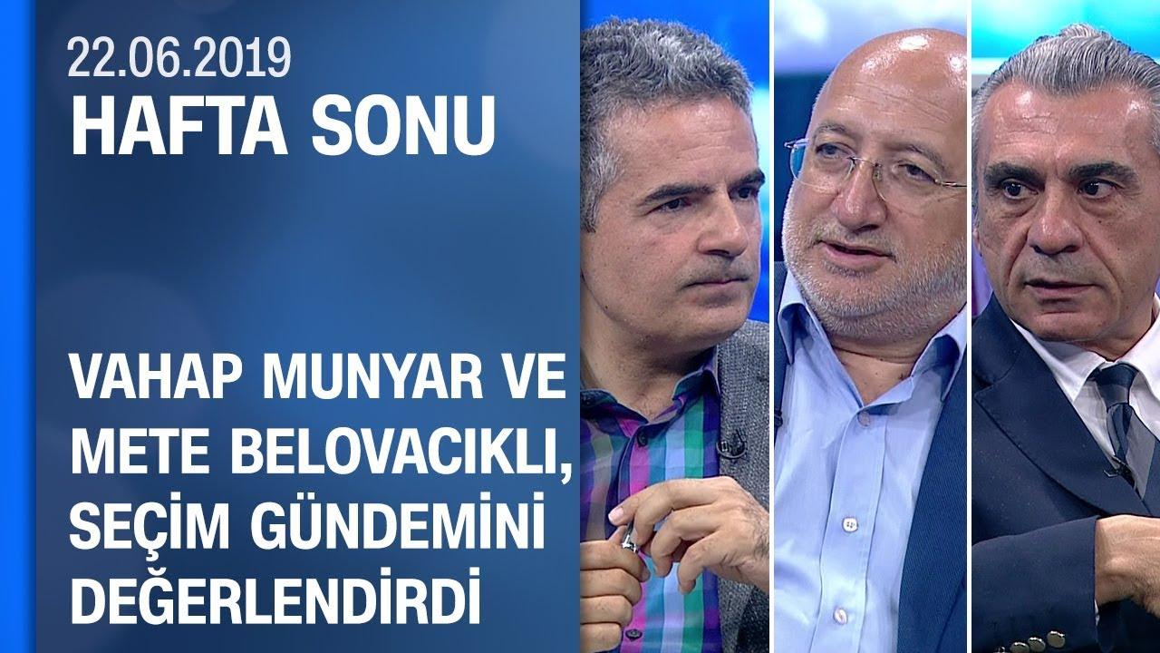 Vahap Munyar ve Mete Belovacıklı, seçim gündemini değerlendirdi - Hafta Sonu 22.06.2019 Cumartesi