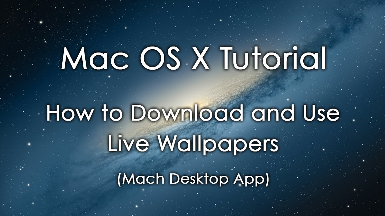 Mac OS X Tutorial How To Download And Use Live Wallpapers Mach Desktop