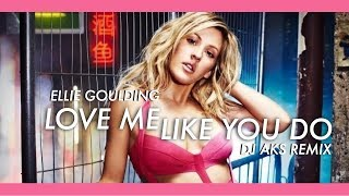 Ellie Goulding - Love Me Like You Do (DJ AKS Remix)