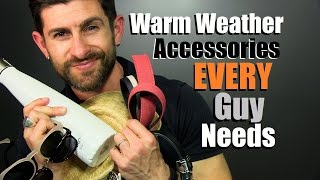 6 Warm Weather Accessories EVERY Guy Needs | Spring & Summer Essentials