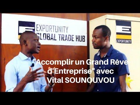 Vital SOUNOUVOU de Exportunity  l'accomplissement d'un GRAND RÊVE d'entreprise [INTERVIEW]