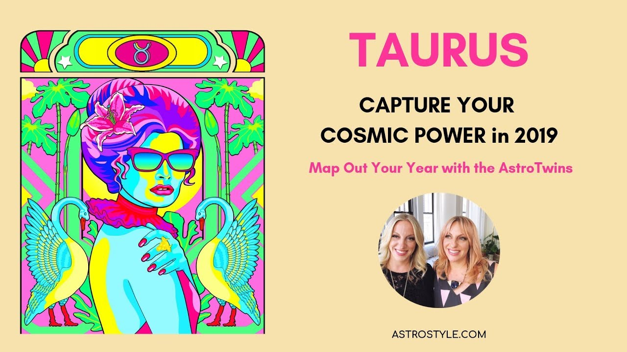 Taurus: Capture Your Cosmic Power in 2019!