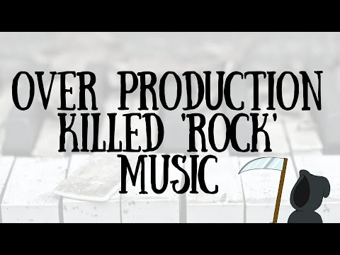 Over-Production Killed 'Rock' Music