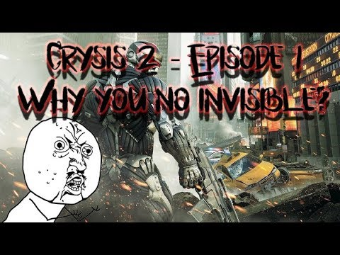 Crysis 2 - Episode 1 - WHY YOU NO INVISIBLE