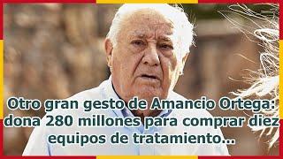 Otro gran gesto de Amancio Ortega: dona 280 millones para comprar diez equipos de tratamiento...