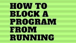 How to Block A Program From Running?