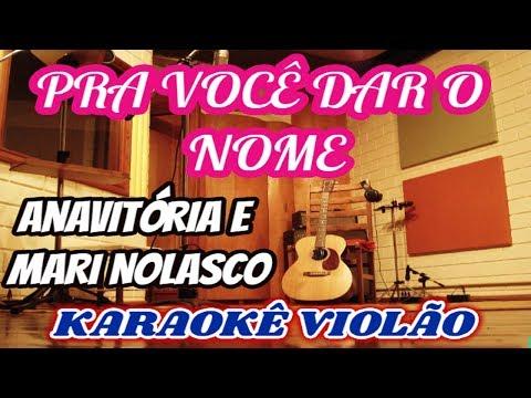 Anavitória & Mariana Nolasco - Pra Você daR o Nome (Karaoke Violão)