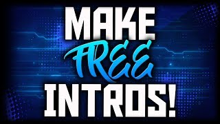 How To Make An Intro For YouTube Videos for FREE! (2017 Tutorial) How To Make An Intro For FREE!