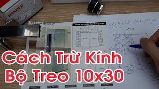 Hướng Dẫn Cách Trừ Kính Bộ Treo 10x30 cho Cabin phòng tắm Kính