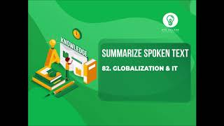82: Globalisation and IT | Summarize Spoken Text | 100 % Real Exam | Real Audio