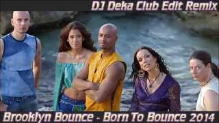 Brooklyn Bounce - Born To Bounce 2014  (DJ Deka Club Remix)
