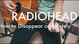 Radiohead - how to disappear completely (Guitar cover)