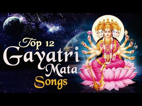 Top 12 Gayatri Maa Songs - Gayatri Bhajans - Gayatri Chalisa - Gayatri Aarti - Gayatri Mantra