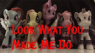 Mlp Look What You Made Me Do | toy pmv
