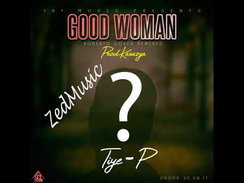 Tiye P Good Woman Roberto Remixed Cover