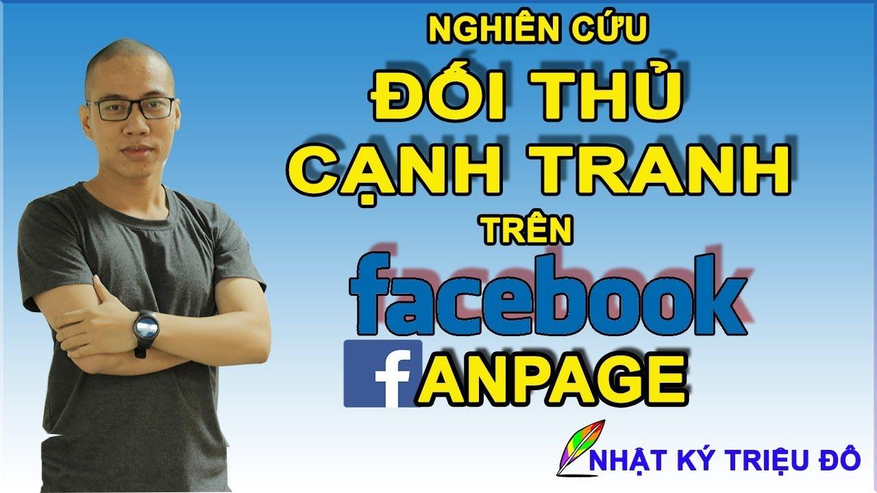 Bí mật Kinh Doanh Online – Nghiên cứu đối thủ trên Quảng cáo Fanpage Facebook – Nhật ký triệu đô