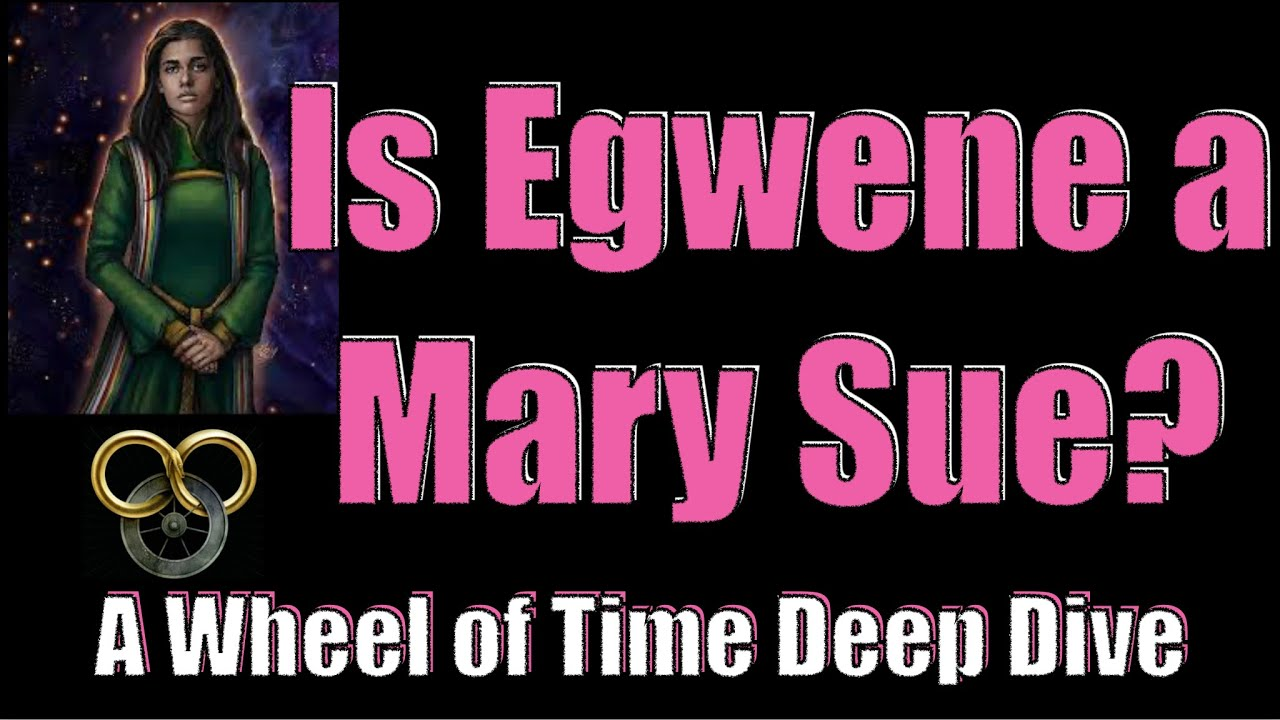 Is Egwene a Mary Sue? - A Wheel of Time Deep Dive