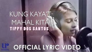 Repeat youtube video Tippy Dos Santos - Kung Kaya't Mahal Kita - (Official Lyric Video)