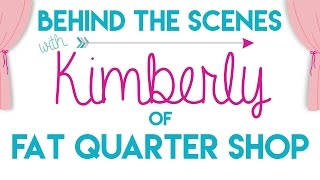 Behind the Scene with Kimberly Jolly of Fat Quarter Shop