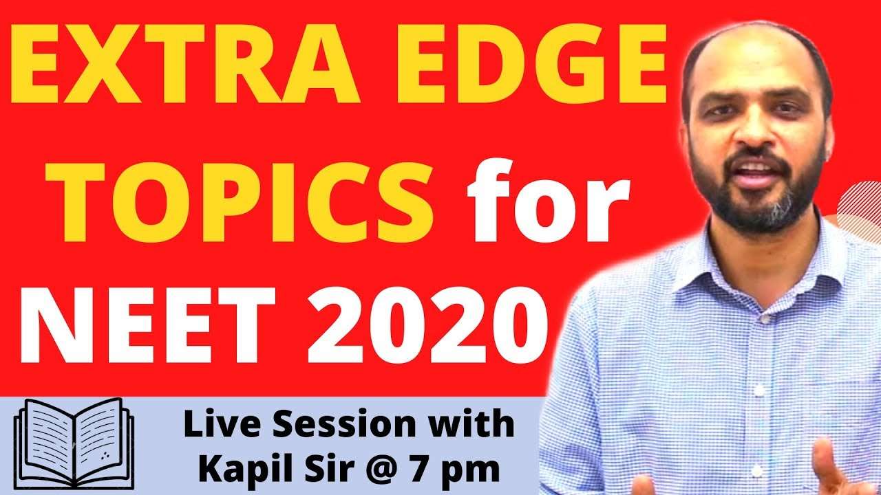 EXTRA EDGE TOPICS for NEET 2020 - Live Session with Kapil Sir