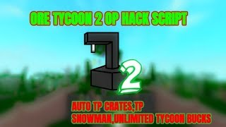 ROBLOX - ORE TYCOON 2 OP HACK,AUTO CRATE TP,AUTO SNOWMAN TP,UNLIMITED TYCOON BUCKS