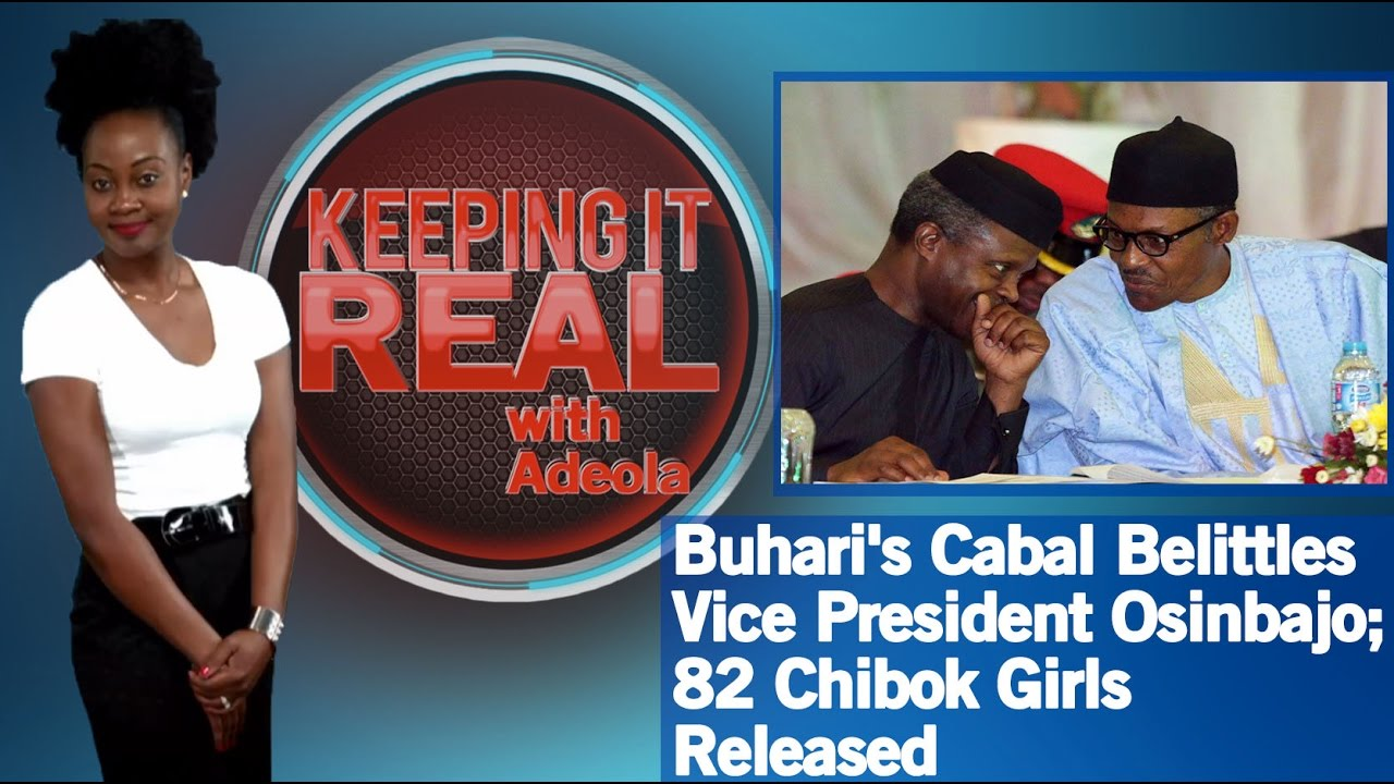 Download Keeping It Real With Adeola - 262 (Buhari's Cabal Belittles Vice President Osinbajo; 82 Chibok Girls