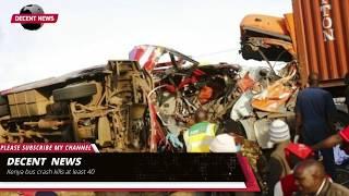 Kenya bus crash kills at least 40 I DECENT NEWS I