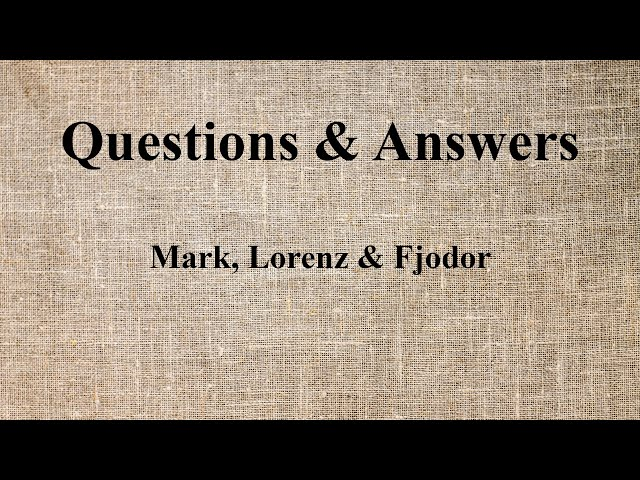 07. Questions & Answers - Mark, Lorenz & Fjodor