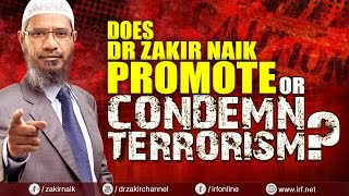 Does dr zakir naik promote or condemn terrorism