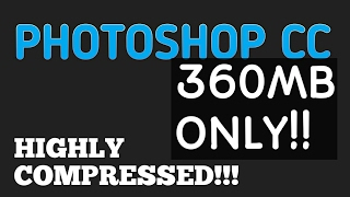 How to Download and install Adobe Photoshop cc highly Compressed Latest Version/ 360MB only