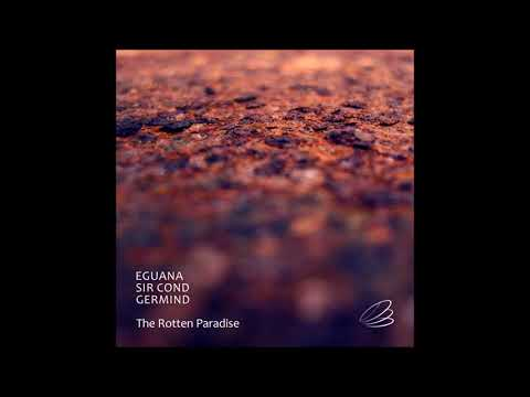 Eguana & Sir Cond & Germind - The Rotten Paradise [Full EP]