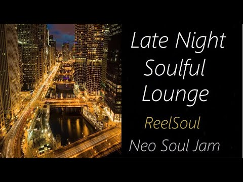 Late-Night Soulful Lounge [ReelSoul - Neo Soul Jam] | ♫ RE ♫