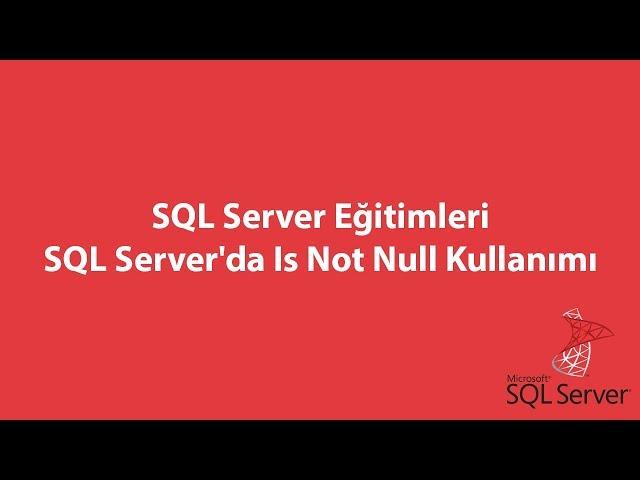 SQL Server'da Is Not Null Kullanımı