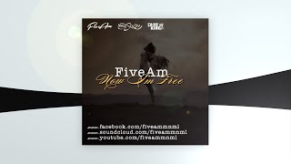 FiveAm - Now Im Free
