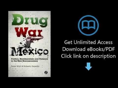 Drug War Mexico: Politics, Neoliberalism and Violence in the New Narcoeconomy