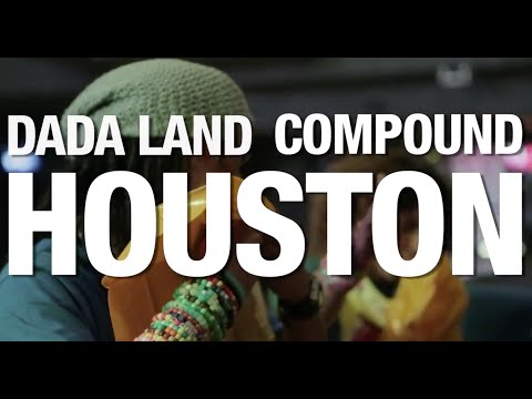 The Dada Land Compound Tour: Episode 2 – Houston