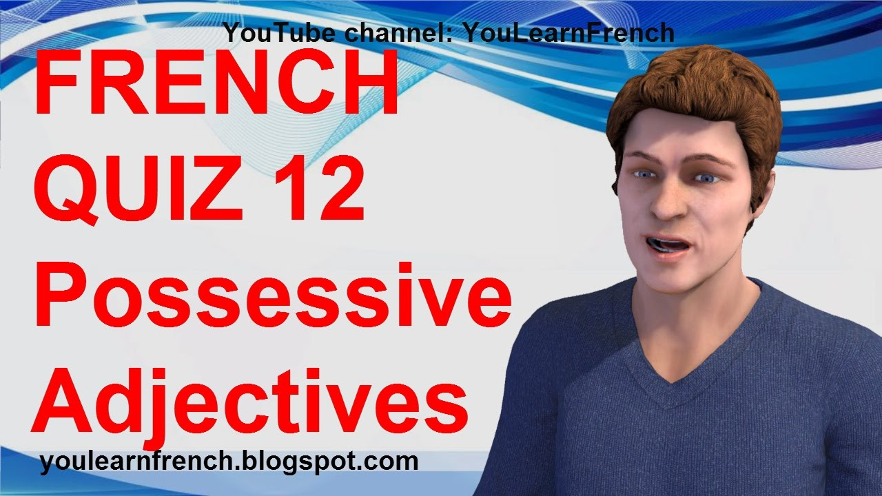 French Quiz 12 Test French Possessive Adjectives Les Adjectifs