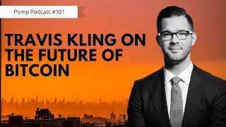 Pomp Podcast #301: Travis Kling On The Future Of Bitcoin