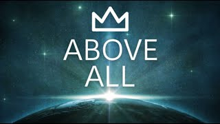 "Above All: ""The Supremacy of God"""