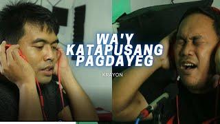 WA'Y KATAPUSANG PAGDAYEG - KRAYON (Official)
